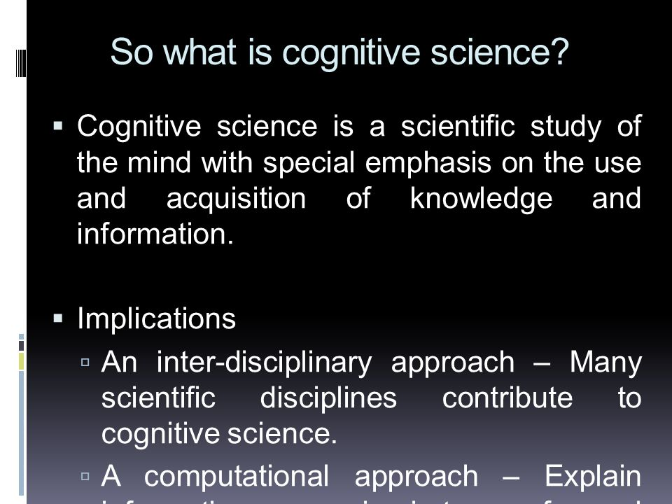 Cognitive science is the science of mind and behavior.