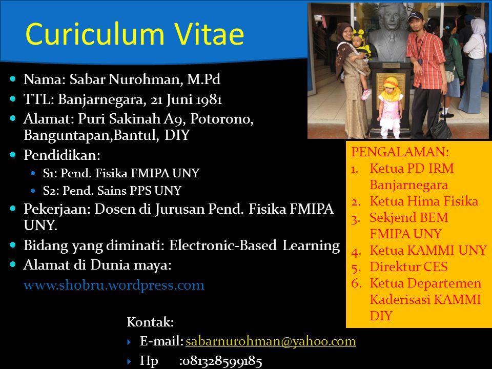 Curiculum Vitae Nama: Sabar Nurohman, M.Pd TTL: Banjarnegara, 21 Juni 1981 Alamat: Puri Sakinah A9, Potorono, Banguntapan,Bantul, DIY Pendidikan: S1: Pend.