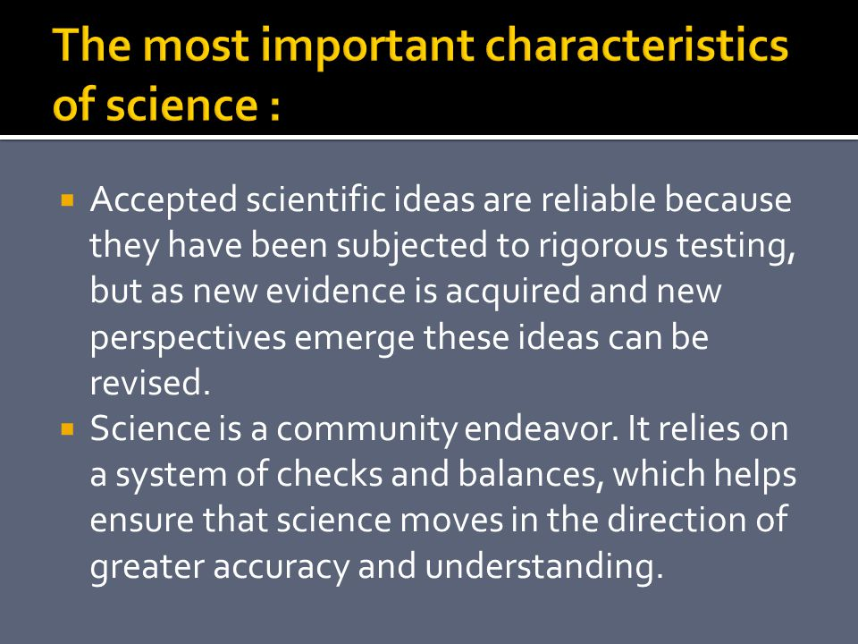  Accepted scientific ideas are reliable because they have been subjected to rigorous testing, but as new evidence is acquired and new perspectives em