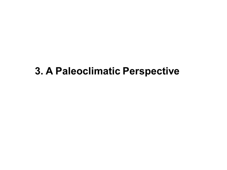 3. A Paleoclimatic Perspective