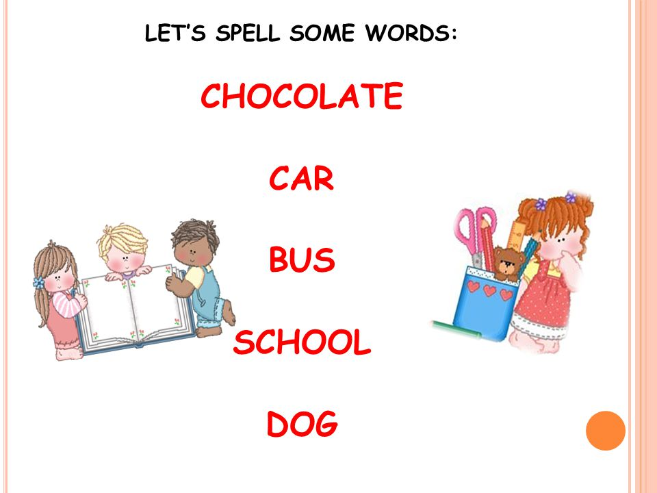LET'S SPELL SOME WORDS: CHOCOLATE CAR BUS SCHOOL DOG