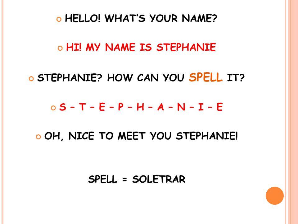 HELLO. WHAT'S YOUR NAME. HI. MY NAME IS STEPHANIE STEPHANIE.