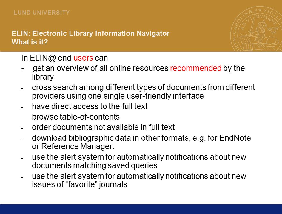 12 L U N D U N I V E R S I T Y ELIN: Electronic Library Information Navigator What is it? In ELIN@ end users can - get an overview of all online resou