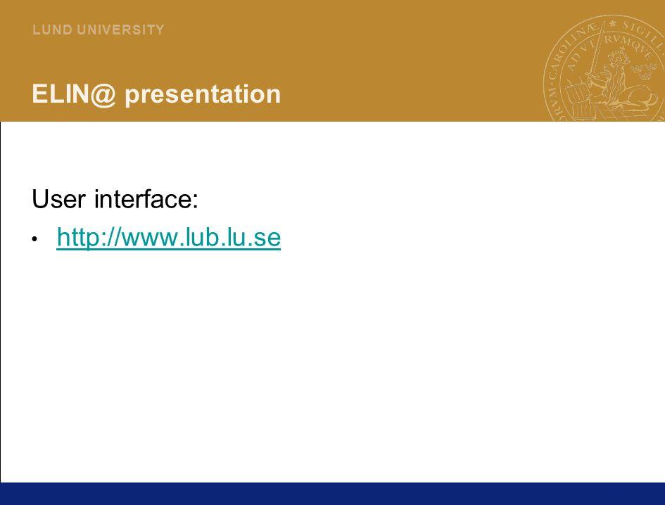23 L U N D U N I V E R S I T Y ELIN@ presentation User interface: http://www.lub.lu.se