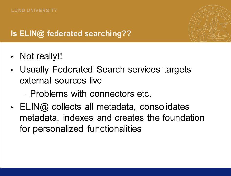 34 L U N D U N I V E R S I T Y Is ELIN@ federated searching?.