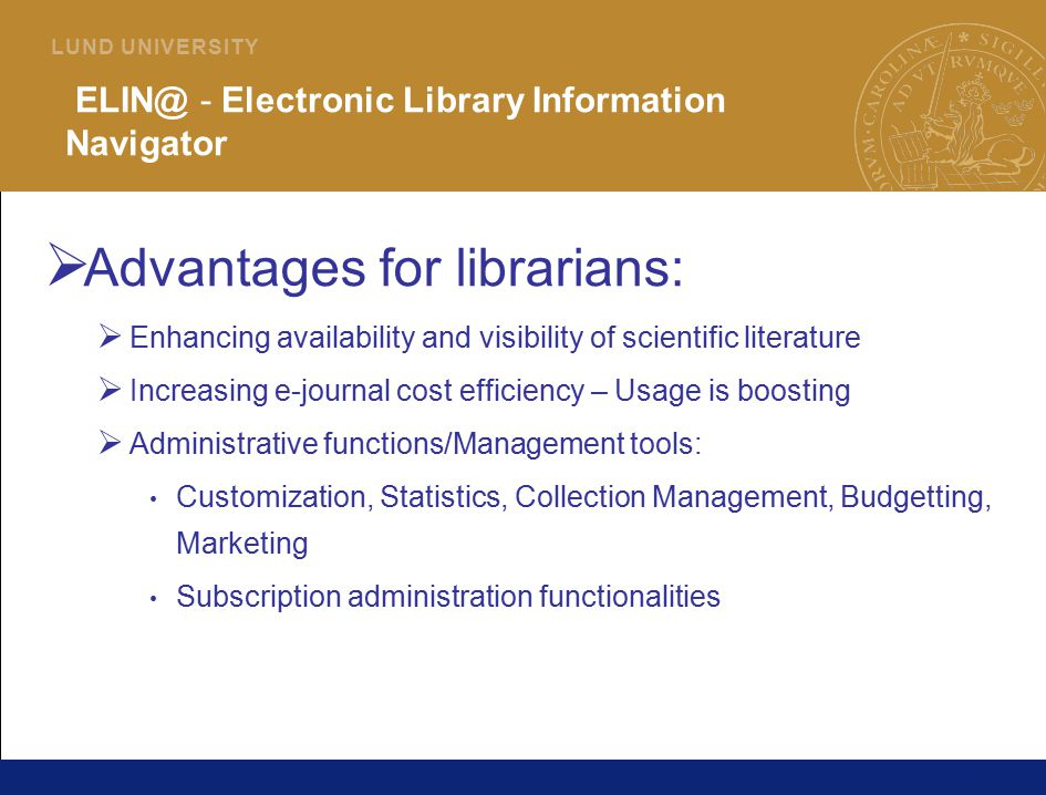 36 L U N D U N I V E R S I T Y ELIN@ - Electronic Library Information Navigator  Advantages for librarians:  Enhancing availability and visibility o