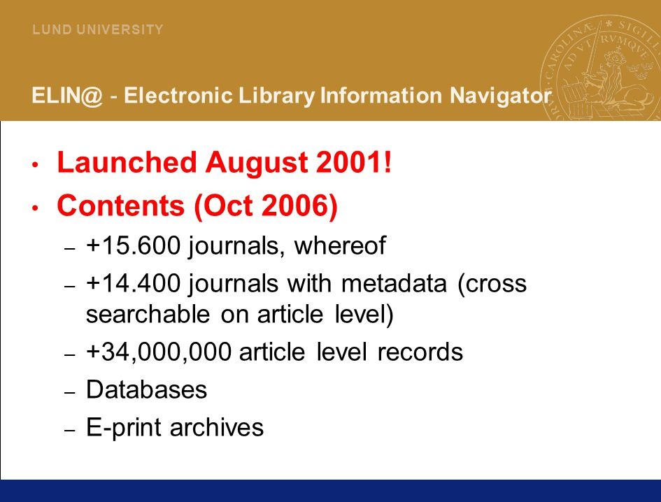 37 L U N D U N I V E R S I T Y - Electronic Library Information Navigator Launched August 2001.