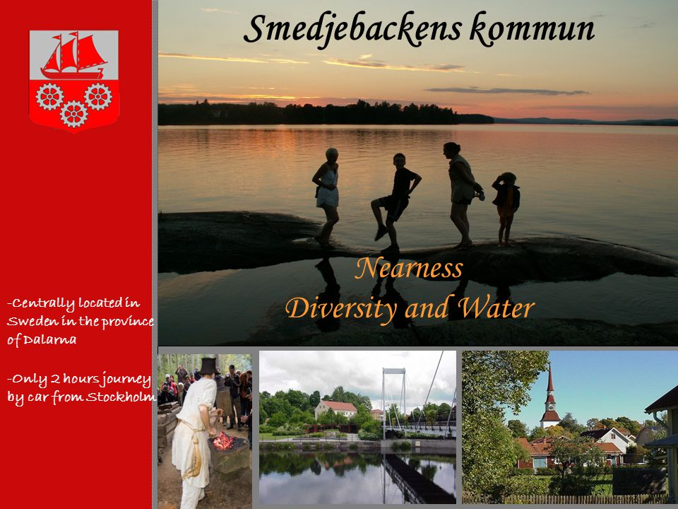 -Centrally located in Sweden in the province of Dalarna -Only 2 hours journey by car from Stockholm Nearness Diversity and Water Smedjebackens kommun