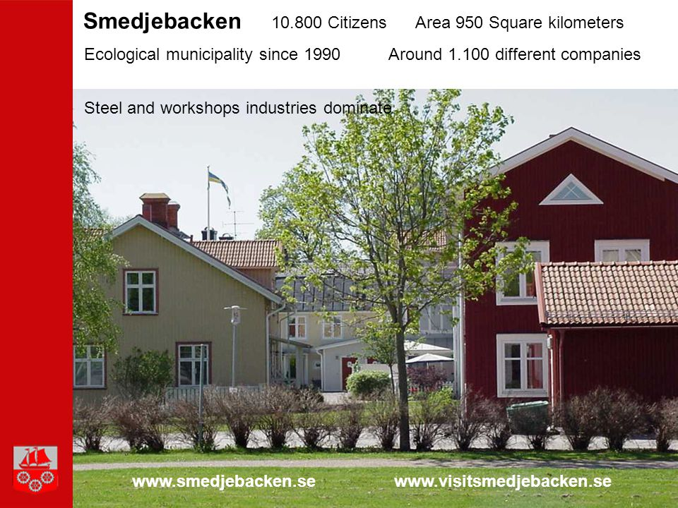 Smedjebacken 10.800 CitizensArea 950 Square kilometers Ecological municipality since 1990 www.smedjebacken.sewww.visitsmedjebacken.se Around 1.100 dif
