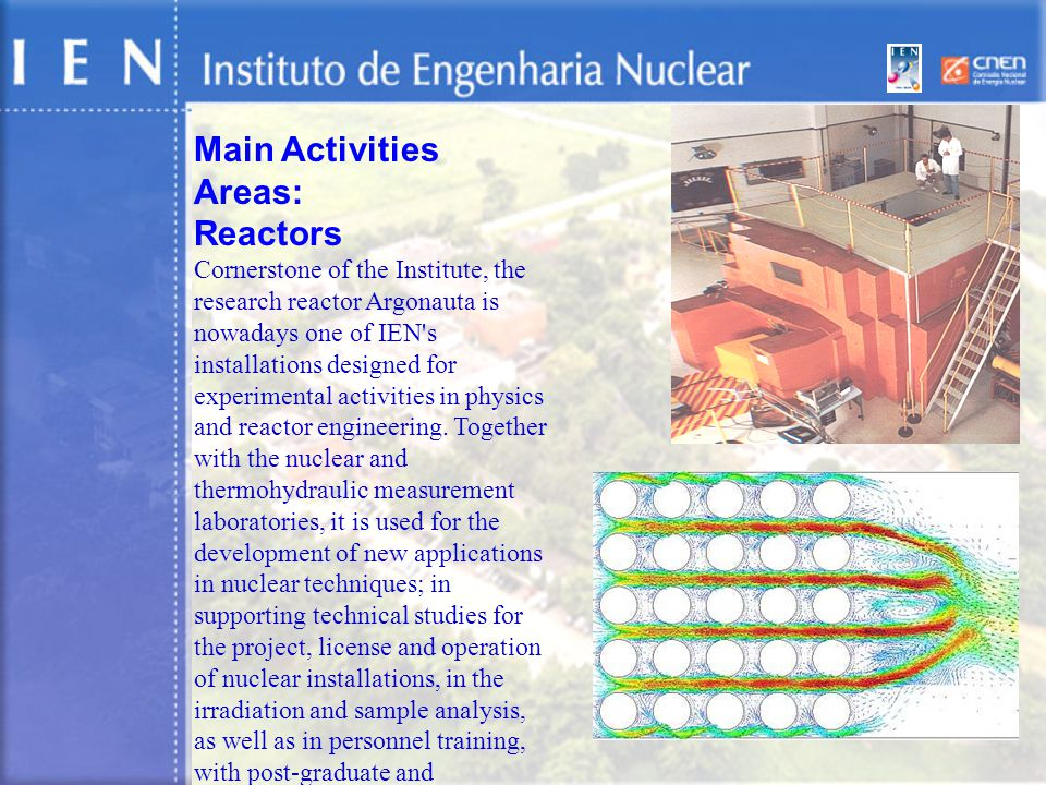 Main Activities Areas: Reactors Cornerstone of the Institute, the research reactor Argonauta is nowadays one of IEN s installations designed for experimental activities in physics and reactor engineering.