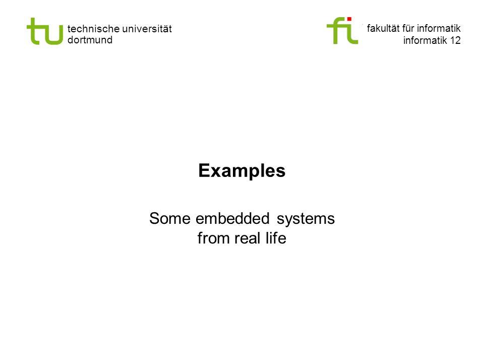 fakultät für informatik informatik 12 technische universität dortmund Examples Some embedded systems from real life