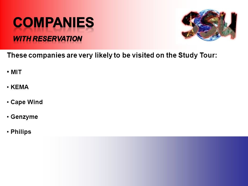 These companies are very likely to be visited on the Study Tour: MIT KEMA Cape Wind Genzyme Philips