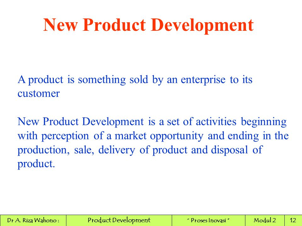 A product is something sold by an enterprise to its customer New Product Development is a set of activities beginning with perception of a market oppo