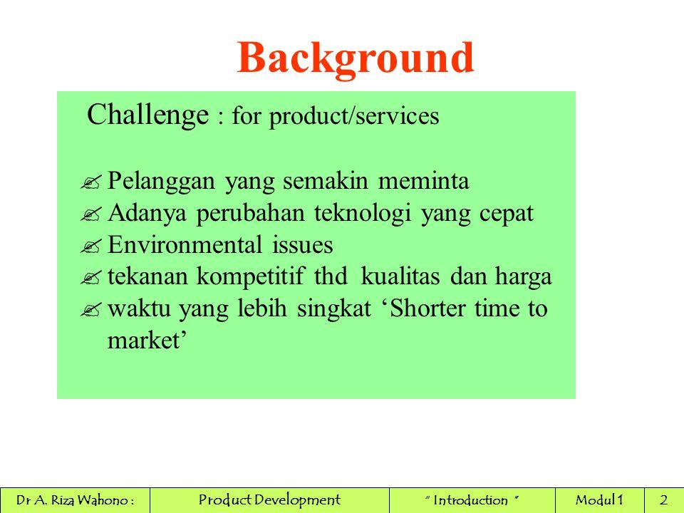 Background Challenge : for product/services ?Pelanggan yang semakin meminta ?Adanya perubahan teknologi yang cepat ?Environmental issues ?tekanan komp