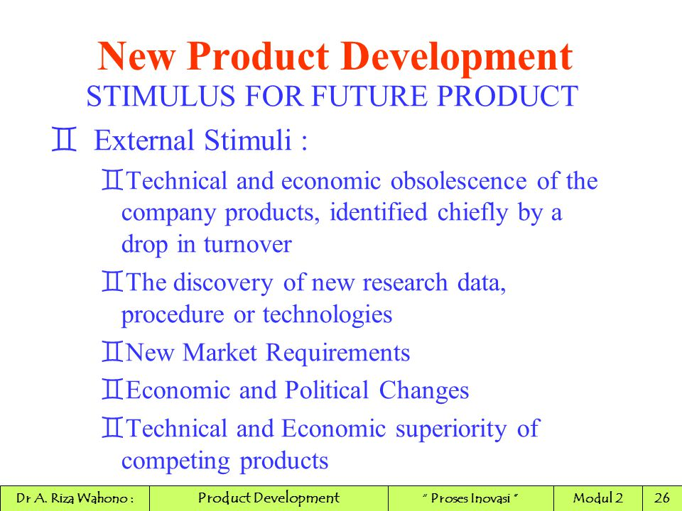 New Product Development STIMULUS FOR FUTURE PRODUCT ` External Stimuli : `Technical and economic obsolescence of the company products, identified chie