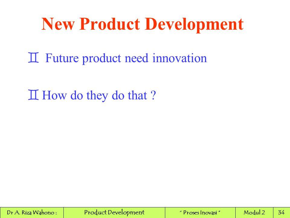 "` Future product need innovation `How do they do that ? New Product Development Product Development Dr A. Riza Wahono :"" Proses Inovasi ""Modul 234"