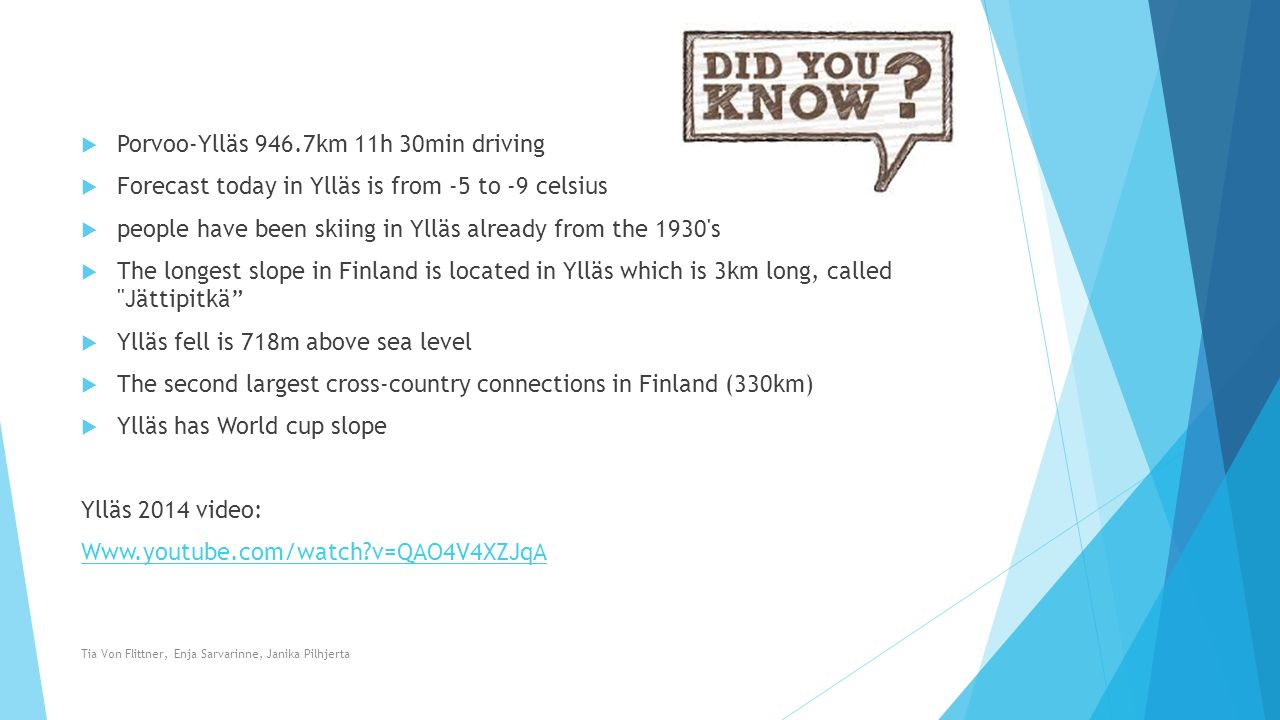  Porvoo-Ylläs 946.7km 11h 30min driving  Forecast today in Ylläs is from -5 to -9 celsius  people have been skiing in Ylläs already from the 1930's