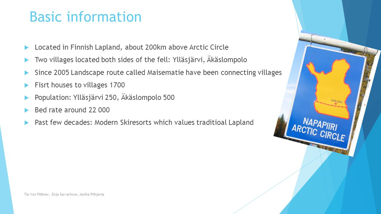 Basic information  Located in Finnish Lapland, about 200km above Arctic Circle  Two villages located both sides of the fell: Ylläsjärvi, Äkäslompolo