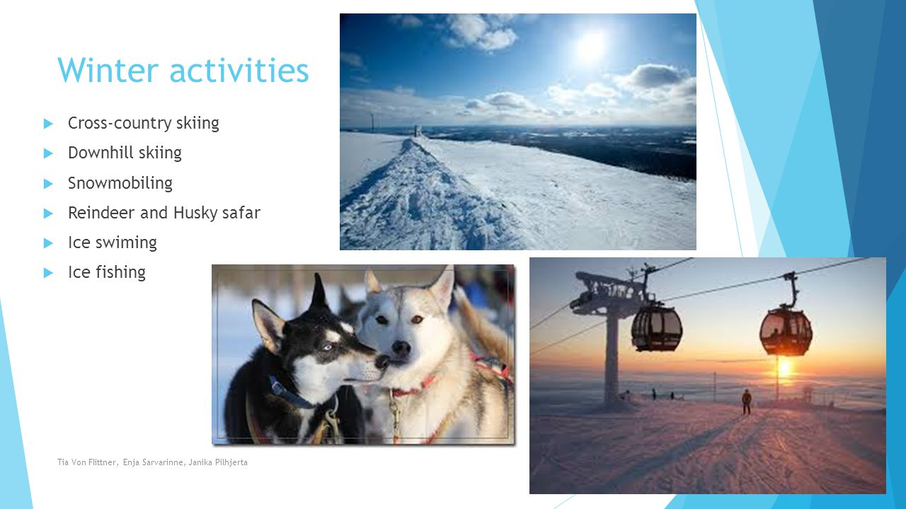 Winter activities  Cross-country skiing  Downhill skiing  Snowmobiling  Reindeer and Husky safar  Ice swiming  Ice fishing Tia Von Flittner, Enj