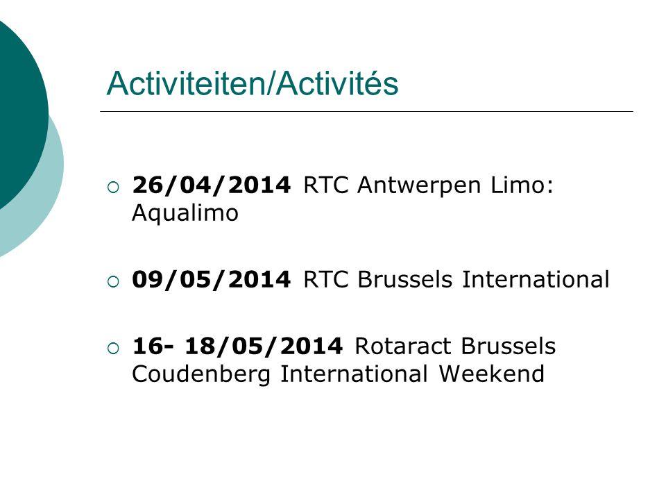 Activiteiten/Activités  26/04/2014 RTC Antwerpen Limo: Aqualimo  09/05/2014 RTC Brussels International  16- 18/05/2014 Rotaract Brussels Coudenberg International Weekend