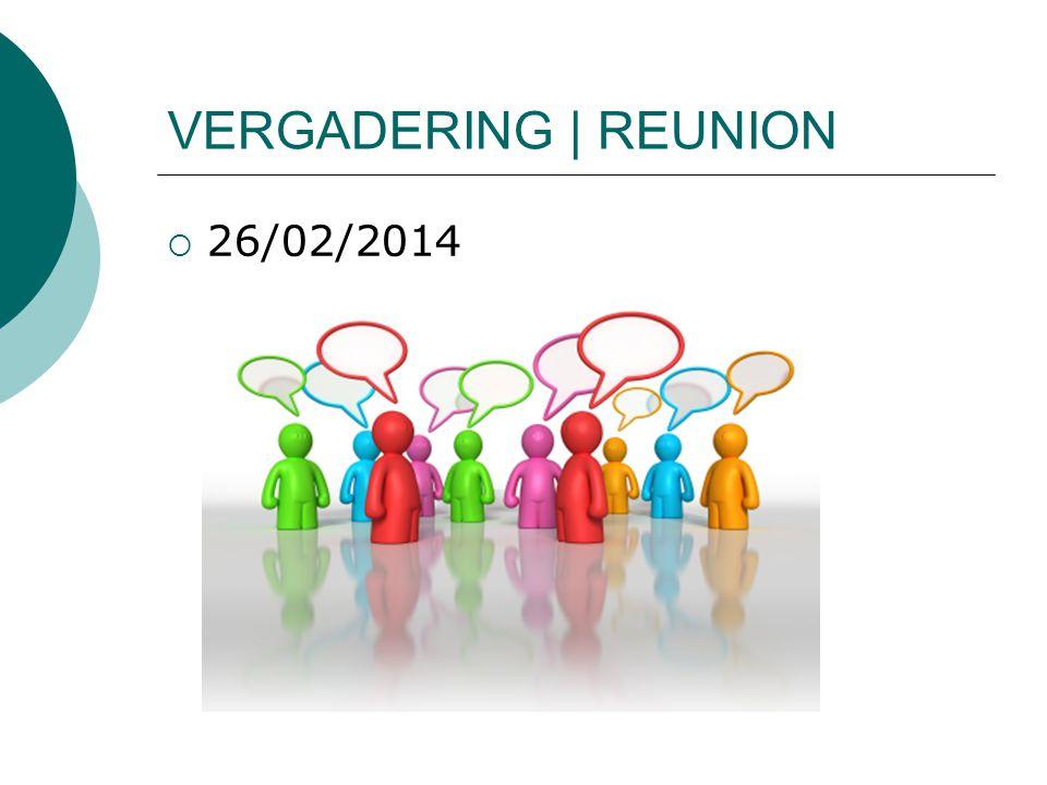 VERGADERING | REUNION  26/02/2014