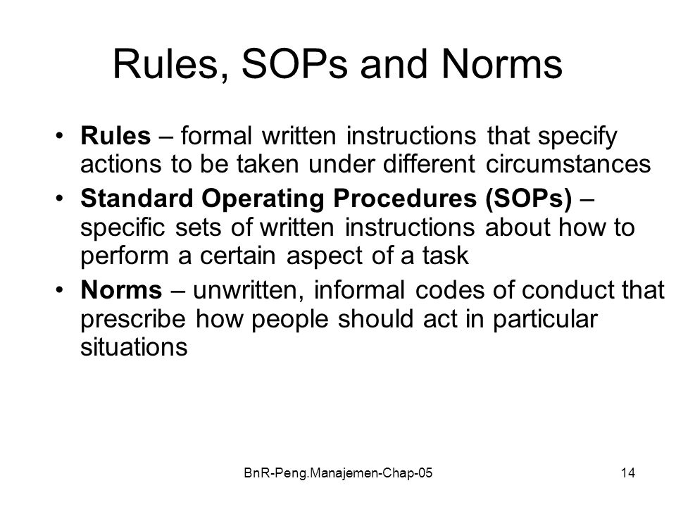 BnR-Peng.Manajemen-Chap-0514 Rules, SOPs and Norms Rules – formal written instructions that specify actions to be taken under different circumstances
