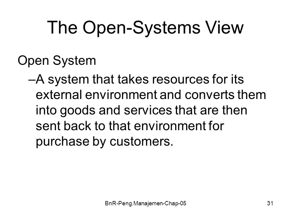 BnR-Peng.Manajemen-Chap-0531 The Open-Systems View Open System –A system that takes resources for its external environment and converts them into good