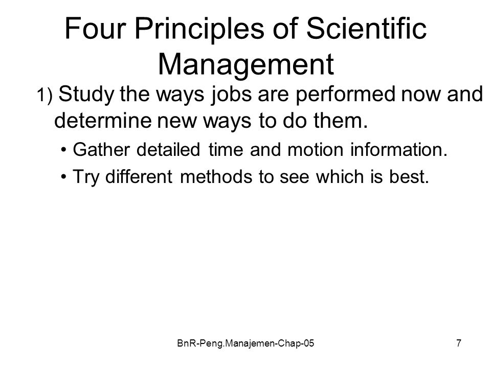 BnR-Peng.Manajemen-Chap-057 Four Principles of Scientific Management 1) Study the ways jobs are performed now and determine new ways to do them. Gathe