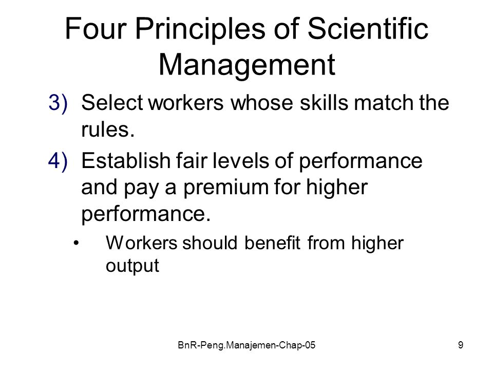 BnR-Peng.Manajemen-Chap-059 Four Principles of Scientific Management 3)Select workers whose skills match the rules. 4)Establish fair levels of perform