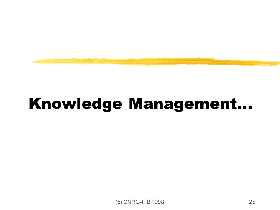 (c) CNRG-ITB 199825 Knowledge Management...