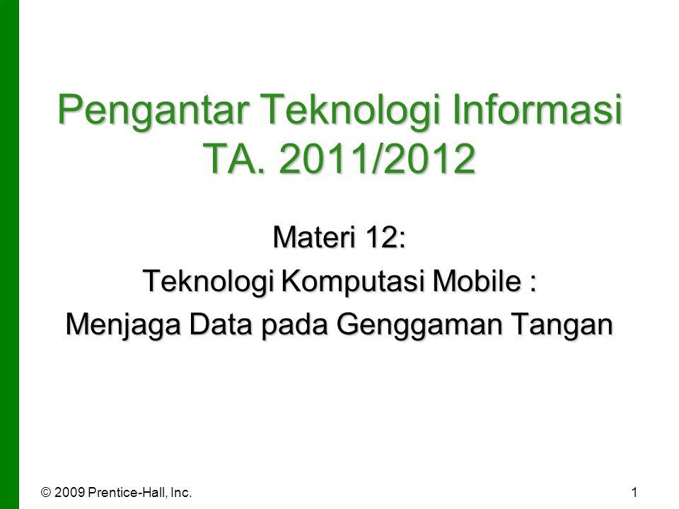 © 2009 Prentice-Hall, Inc.1 Pengantar Teknologi Informasi TA.