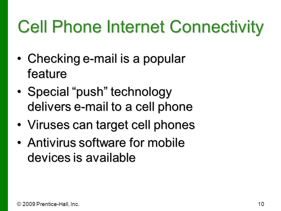 "© 2009 Prentice-Hall, Inc.10 Cell Phone Internet Connectivity Checking e-mail is a popular featureChecking e-mail is a popular feature Special ""push"""