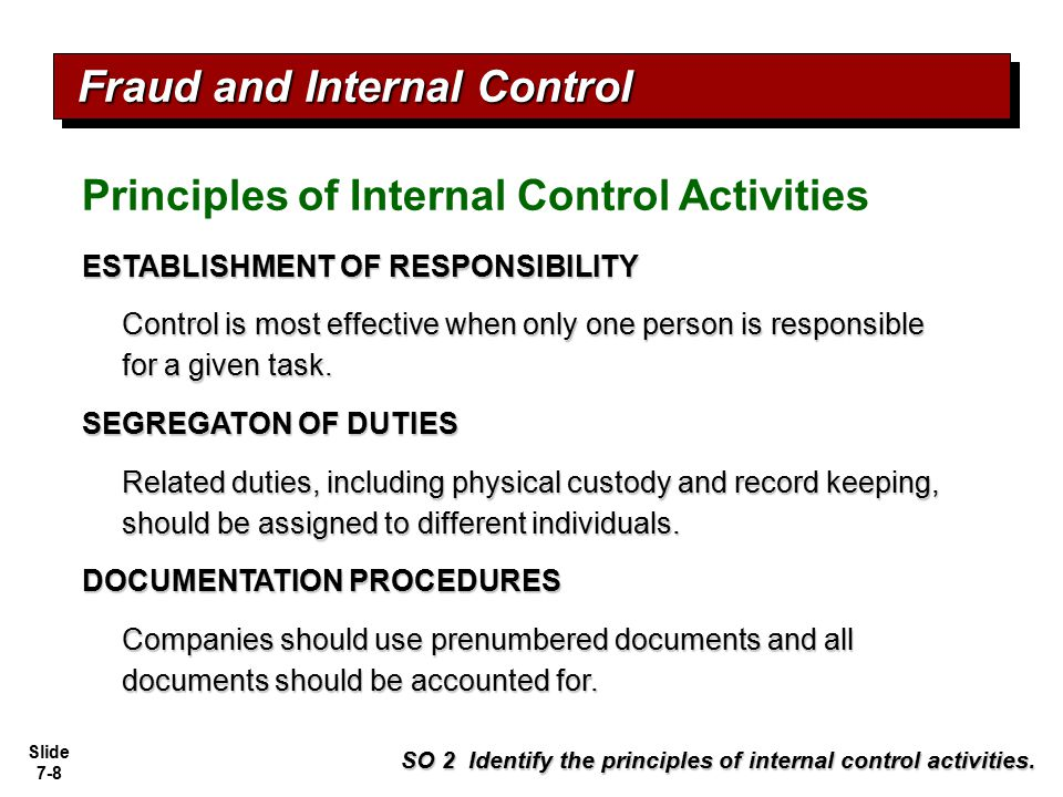 Slide 7-9 PHYSICAL CONTROLS Illustration 7-2 Fraud and Internal Control Principles of Internal Control Activities SO 2 Identify the principles of internal control activities.