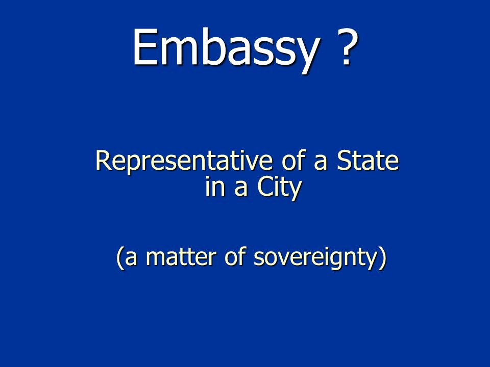 Embassy Representative of a State in a City (a matter of sovereignty)