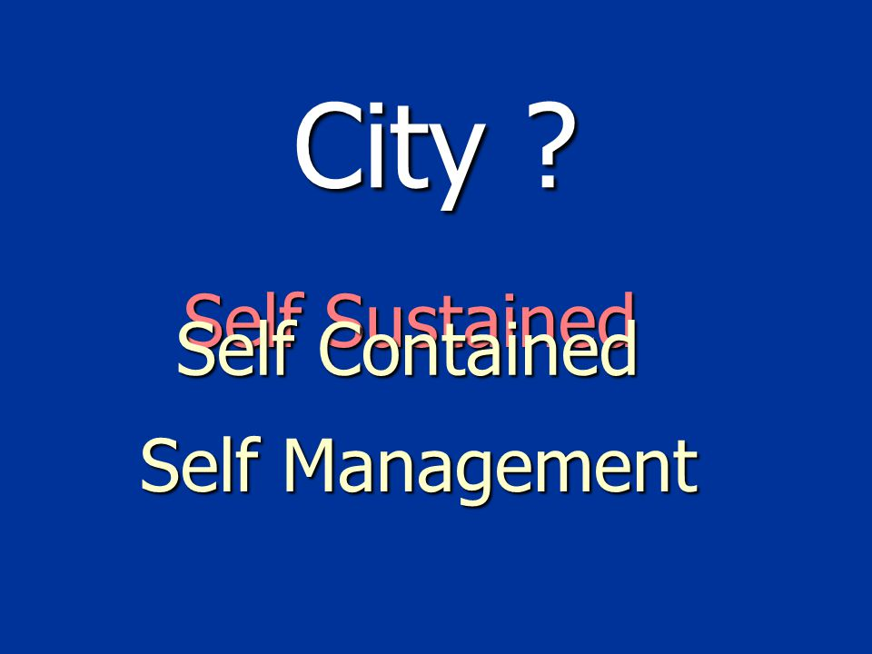 City Self Sustained Self Contained Self Management