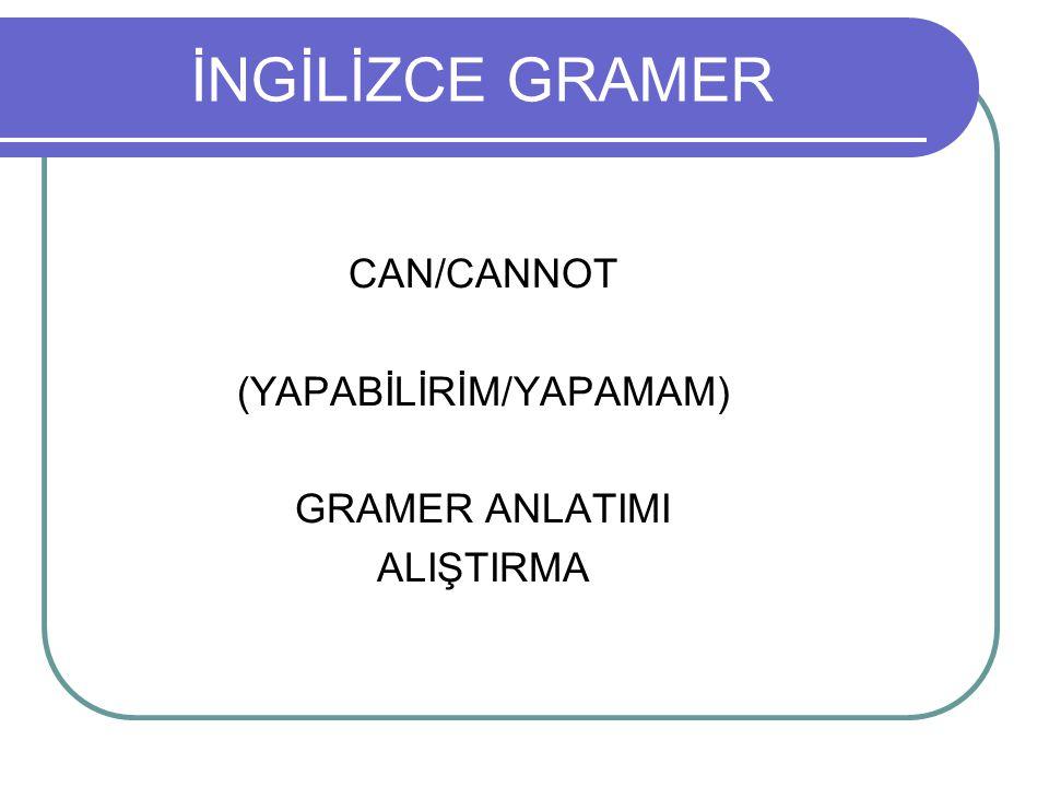 İNGİLİZCE GRAMER CAN/CANNOT (YAPABİLİRİM/YAPAMAM) GRAMER ANLATIMI ALIŞTIRMA