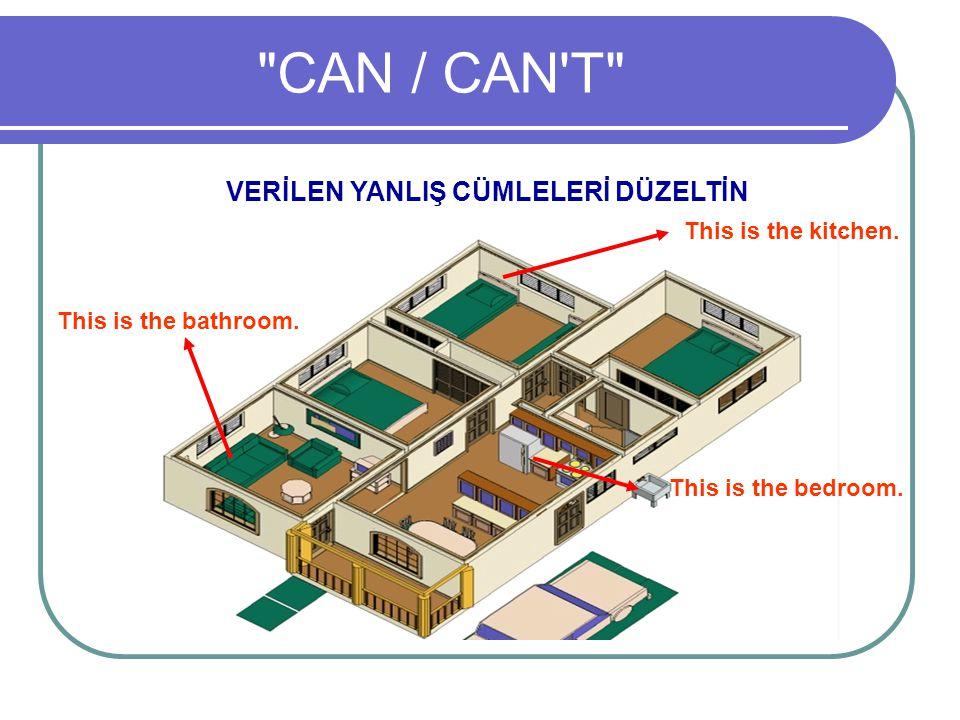 CAN / CAN T VERİLEN YANLIŞ CÜMLELERİ DÜZELTİN This is the bedroom.
