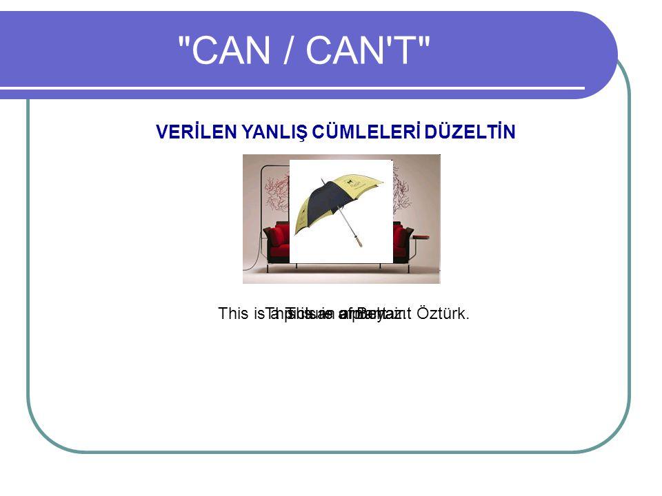 CAN / CAN T VERİLEN YANLIŞ CÜMLELERİ DÜZELTİN This is a picture of Beyazıt Öztürk.