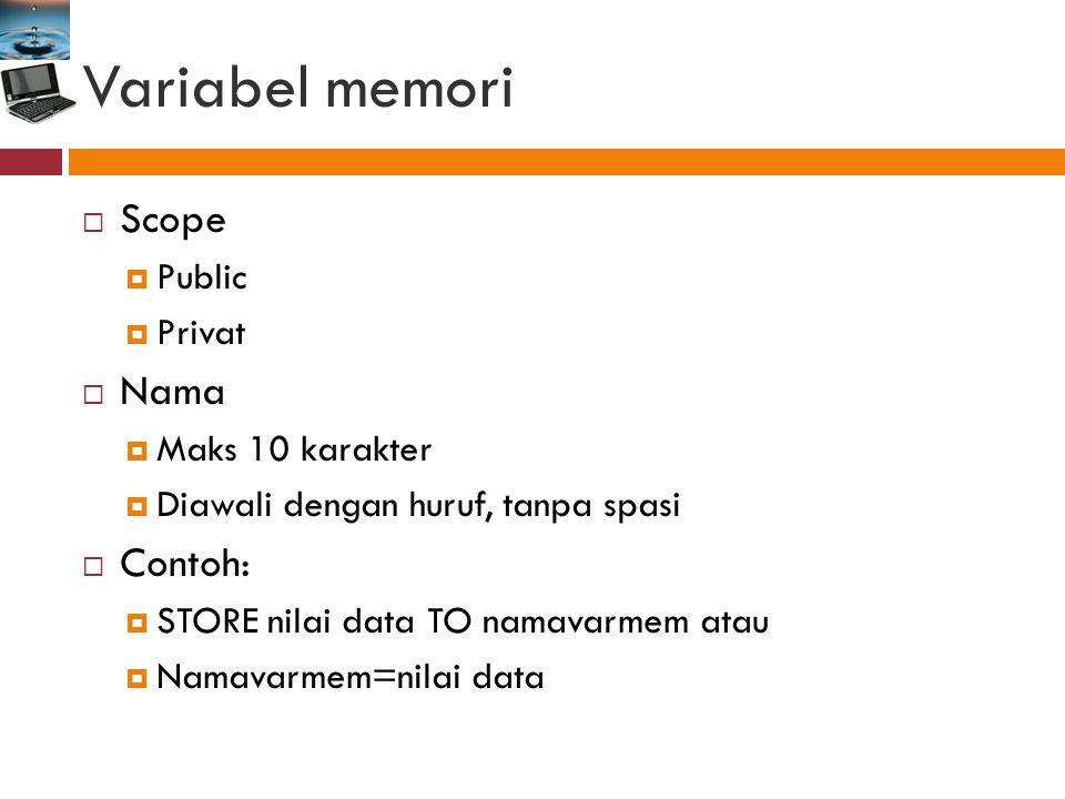 Variabel memori  Scope  Public  Privat  Nama  Maks 10 karakter  Diawali dengan huruf, tanpa spasi  Contoh:  STORE nilai data TO namavarmem atau  Namavarmem=nilai data