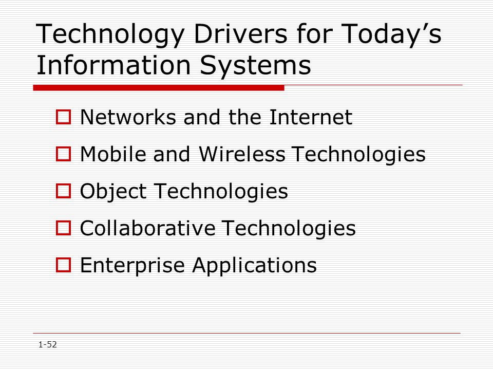 1-52 Technology Drivers for Today's Information Systems  Networks and the Internet  Mobile and Wireless Technologies  Object Technologies  Collabo