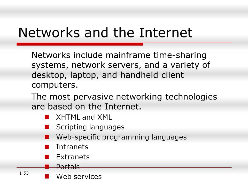 1-53 Networks and the Internet Networks include mainframe time-sharing systems, network servers, and a variety of desktop, laptop, and handheld client