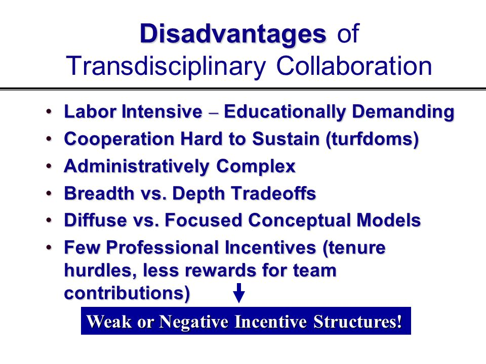 Disadvantages Disadvantages of Transdisciplinary Collaboration Labor Intensive – Educationally DemandingLabor Intensive – Educationally Demanding Coop