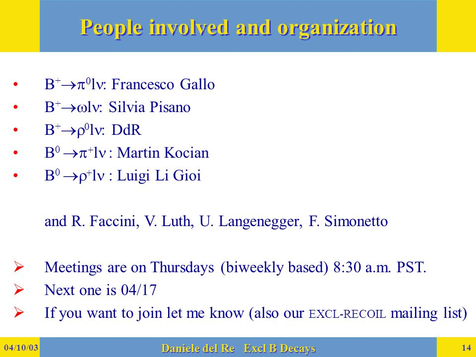 04/10/03 Daniele del Re Excl B Decays 14 People involved and organization B +   l  Francesco Gallo B +  l  Silvia Pisano B +   l  DdR B