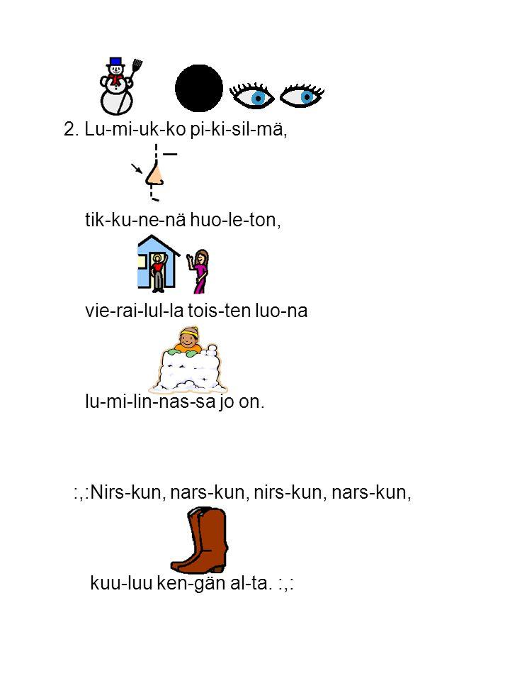 3.Lu-mi-lin-nan lu-mi-pal-lot uk-ke-lei-ta nau-rat-taa, niil-lä ne nyt toi-si-an-sa pak-kas-yös-sä pom-mit-taa.
