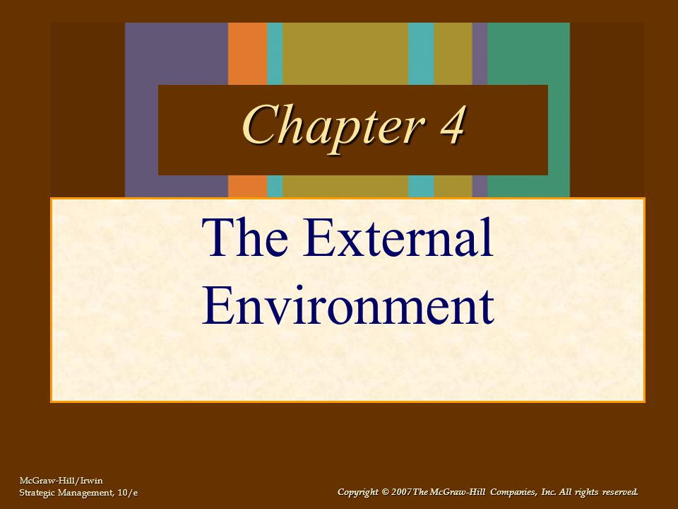 McGraw-Hill/Irwin Strategic Management, 10/e Copyright © 2007 The McGraw-Hill Companies, Inc. All rights reserved. The External Environment Chapter 4