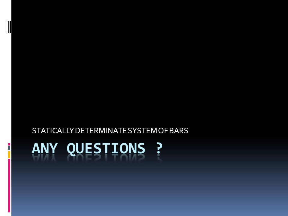 Statically Indeterminate System of Bars  A system of bars is statically indeterminate of degree n if the number of unknowns exceeds the number of the equilibrium conditions by n.