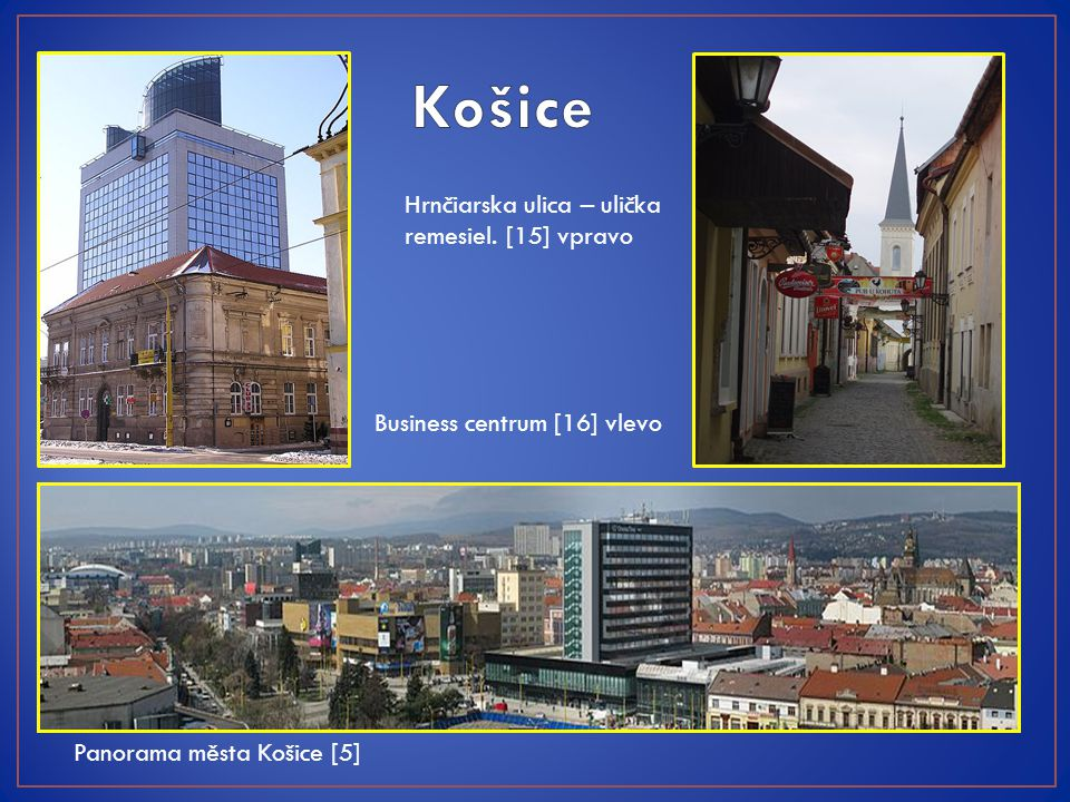 Panorama města Košice [5] Hrnčiarska ulica – ulička remesiel. [15] vpravo Business centrum [16] vlevo