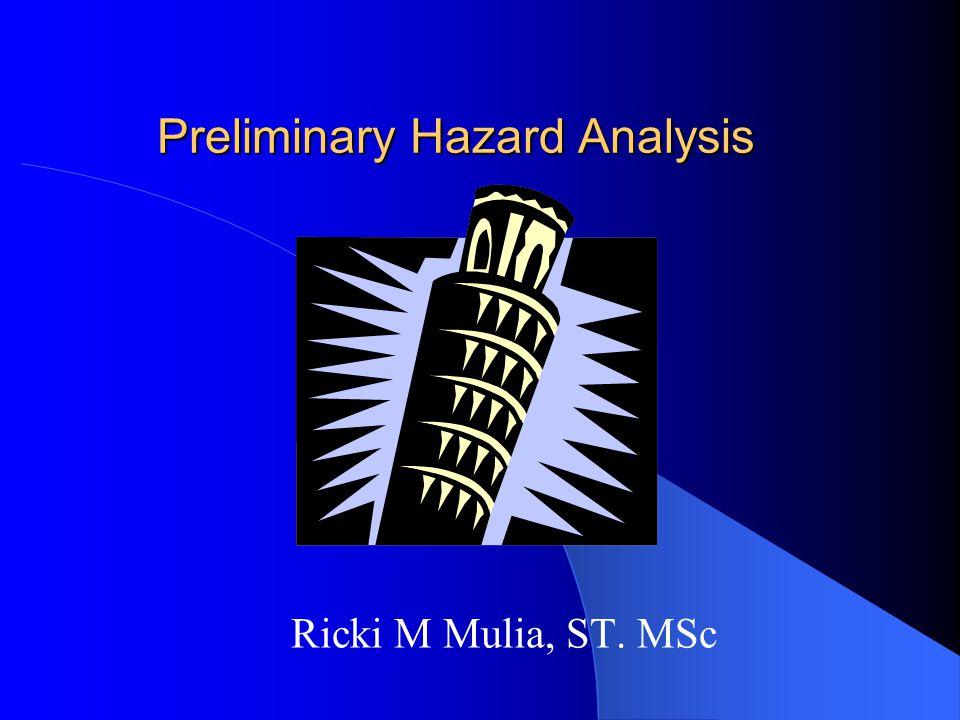Preliminary Hazard Analysis Ricki M Mulia, ST. MSc