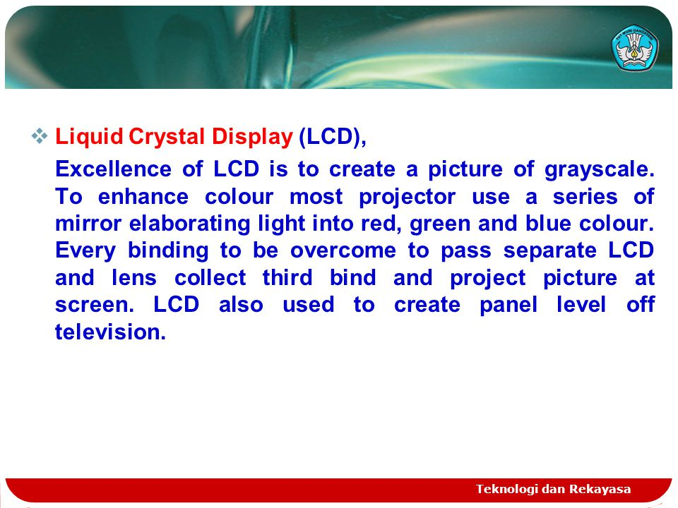 Teknologi dan Rekayasa  Liquid Crystal Display (LCD), Excellence of LCD is to create a picture of grayscale.
