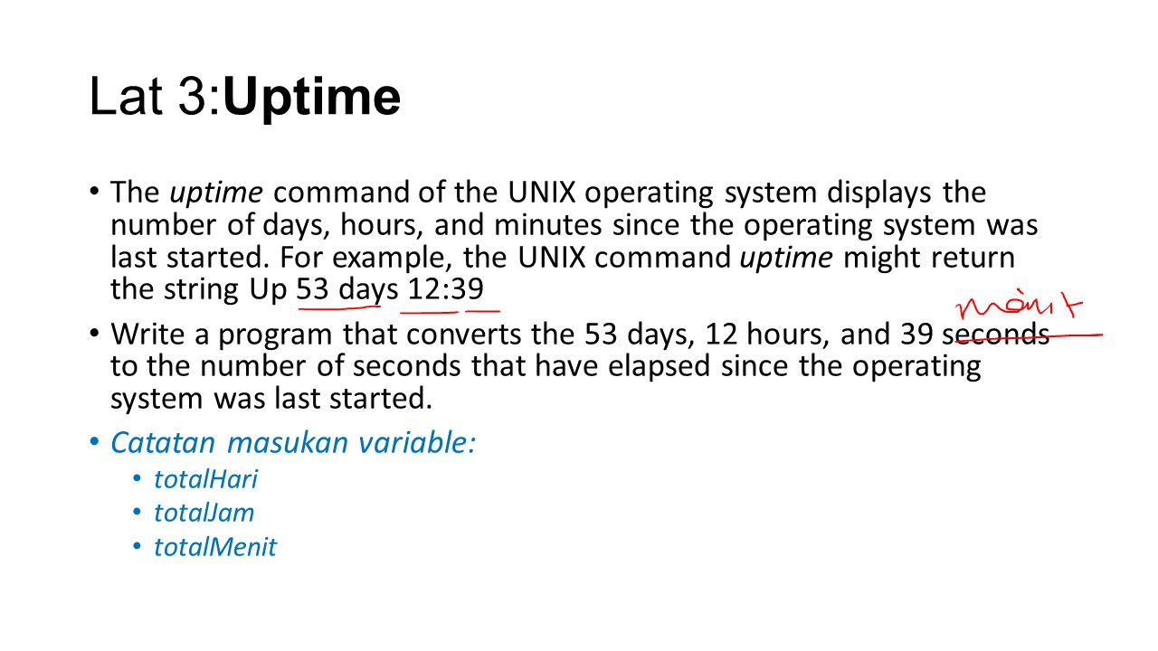 Lat 3:Uptime The uptime command of the UNIX operating system displays the number of days, hours, and minutes since the operating system was last started.